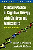 Cover of Clinical Practice of Cognitive Therapy with Children and Adolescents: The Nuts and Bolts 2ed