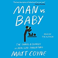 Man Vs. Baby: The Chaos and Comedy of Real-Life Parenting