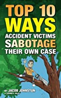 Top 10 Ways Accident Victims Sabotage Their Own Case [並行輸入品]
