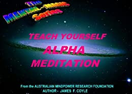 TEACH YOURSELF ALPHA MEDITATION (The Mental Magic Series Book 10) by [Coyle, James F.]