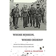 Whose Mission, Whose Orders?: British Civil-Military Command and Control in Northern Ireland, 1968-1974