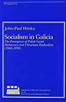 Socialism in Galicia: The Emergence of Polish Social Democracy and Ukrainian Radicalism (Harvard Series in Ukrainian Studies)