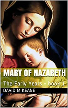 Mary of Nazareth: The Early Years - book 1 (Virgin Mary) by [Keane, David M]