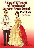 Empress Elizabeth of Austria and Emperor Franz Joseph Paper Dolls (Dover Royal Paper Dolls)