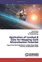 Application of Landsat 8 Data for Mapping Gold Mineralisation Potential: Case of the Pala Gold District in West Mayo Kebbi Province, Southwestern Chad