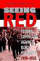 Seeing Red: Federal Campaigns against Black Militancy, 1919-1925 (Blacks in the Diaspora)