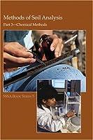 Methods of Soil Analysis Part 3: Chemical Methods (Soil Science Society of America Book Series)