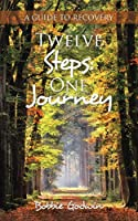 Twelve Steps: One Journey: A Guide to Recovery