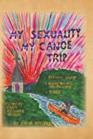 My Sexuality . . . My Canoe Trip: Seeking Truth, Overcome Confusion, Peace, and Recovery from Religious Abuses