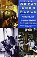 The Great Good Place: Cafes, Coffee Shops, Bookstores, Bars, Hair Salons, and Other Hangouts at the Heart of a Community by Ray Oldenburg(1999-08-18)