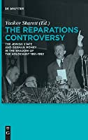 The Reparations Controversy: The Jewish State and German Money in the Shadow of the Holocaust 1951-1952