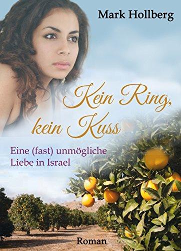 Kein Ring, kein Kuss: Eine (fast) unmögliche Liebe in Israel (German Edition)