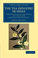 The Tea Industry in India: A Review of Finance and Labour, and a Guide for Capitalists and Assistants (Cambridge Library Collection - South Asian History)