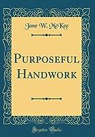 Purposeful Handwork (Classic Reprint)