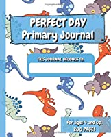 Perfect Day Primary Journal: 200 Pages | Primary Journal | Drawing and Writing Notebook | Composition Book For Ages 4 And Up | 7.5 x 9.25 inches | Dinosaur Edition