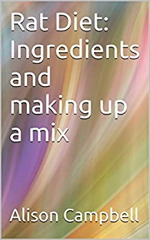 Rat Diet: Ingredients and making up a mix (The Scuttling Gourmet Series Book 3) by [Campbell, Alison]