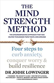 The Mind Strength Method: Four steps to curb anxiety, conquer worry and build resilience