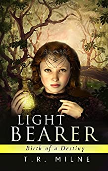 Birth of a Destiny (Light Bearer Book 1) by [Milne, T.R.]