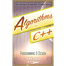 Algorithms: C++:  Data Structures, Automation & Problem Solving, w/ Programming & Design (app design, app development, web development, web design, jquery, ... software engineering, r programming)