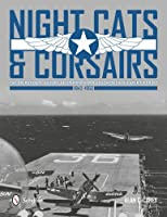 Night Cats and Corsairs: The Operational History of Grumman and Vought Night Fighter Aircraft 1942-1953 by Alan C. Carey(2014-02-28)