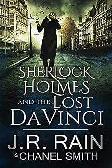 Sherlock Holmes and the Lost Da Vinci (The Watson Files Book 2) by [Rain, J.R., Smith, Chanel]