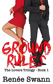 Ground Rules (Lovers trilogy #1) (Erotic Romance Suspense BDSM) by [Swann, Renee]