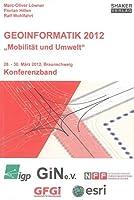 """Geoinformatik 2012 - """"Mobilitaet und Umwelt"""": Konferenzband, 28. - 30. Maerz 2012, Braunschweig"""