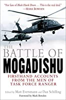 The Battle of Mogadishu: Firsthand Accounts from the Men of Task Force Ranger by Unknown(2005-07-26)
