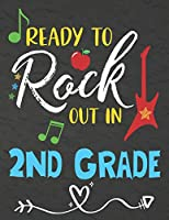 Ready To Rock Out In 2nd Grade: Funny Back To School notebook,Gift For Girls and Boys,109 College Ruled Line Paper,Cute School Notebook,School Composition Notebooks