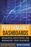 Performance Dashboards: Measuring, Monitoring, and Managing Your Business by Wayne W. Eckerson(2010-11-09)