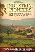 Industrial Pioneers: Scranton Pennsylvania and the Transformation of America 1840-1902 [並行輸入品]