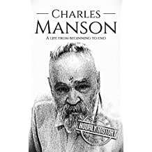 Charles Manson: A Life From Beginning to End (True Crime Biographies Book 4)