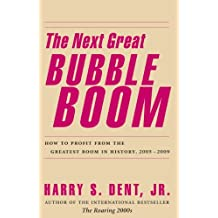 The Next Great Bubble Boom: How to Profit from the Greatest Boom in History, 2005-2009