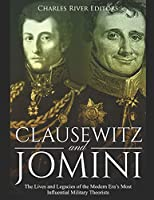 Clausewitz and Jomini: The Lives and Legacies of the Modern Era's Most Influential Military Theorists