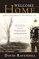 Welcome Home: Receiving the Father's Forgiveness and Acceptance : Based on the Parable of the Prodigal Son