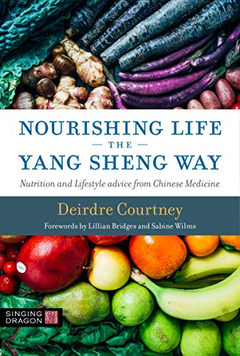Nourishing Life the Yang Sheng Way: Nutrition and Lifestyle Advice from Chinese Medicine (English Edition)