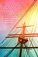 A Voyage in the Sunbeam: Our Home on the Ocean for Eleven Months
