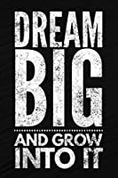 Dream Big And Grow Into It: Motivational & Self Empowering Novelty Notebook - Lined 120 Pages 6x9 Journal