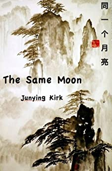 [Kirk, Junying]のThe Same Moon (Journey To The West Book 1) (English Edition)