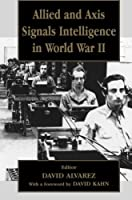 Allied and Axis Signals Intelligence in World War II (Studies in Intelligence)