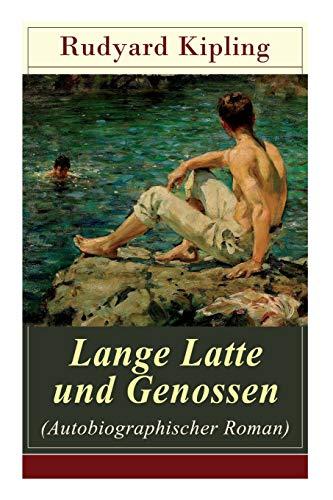 Download Lange Latte und Genossen (Autobiographischer Roman): Stalky & Co - Klassiker der Kinder und Jugendliteratur 8027317339