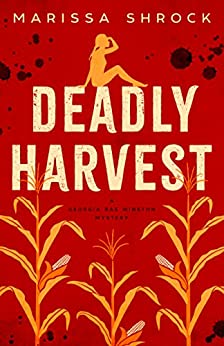 Deadly Harvest (Georgia Rae Winston Mysteries Book 1) by [Shrock, Marissa]