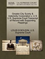 Greater City Surety & Indemnity Corporation V. U S U.S. Supreme Court Transcript of Record with Supporting Pleadings
