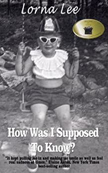 How Was I Supposed to Know?: The Adventures of a Girl Whose Name Means Lost, A Memoir by [Lee, Lorna]