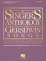 The Singer's Anthology of Gershwin Songs: Soprano: A Collection of Gershwin Songs, Curated for Today's Singer, Transposed Into Appropriate Keys, Based on Original Sources