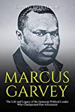Marcus Garvey: The Life and Legacy of the Jamaican Political Leader Who Championed Pan-Africanism (English Edition)