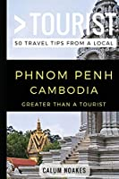 Greater Than a Tourist- Phnom Penh Cambodia: 50 Travel Tips from a Local