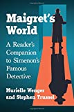 Maigret's World: A Reader's Companion to Simenon's Famous Detective