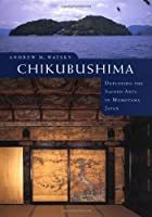 Chikubushima: Deploying the Sacred Arts in Momoyama Japan