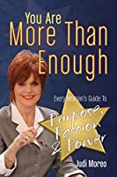 You Are More Than Enough: Every Woman's Guide to Purpose, Passion and Power